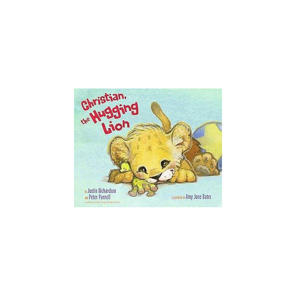 Christian, the Hugging Lion (School And Library) (M.D. Justin Richardson & Peter Parnell)