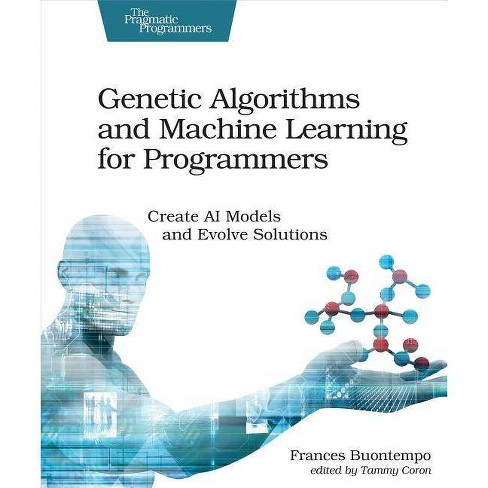 Genetic Algorithms and Machine Learning for Programmers - by  Frances Buontempo (Paperback) - image 1 of 1