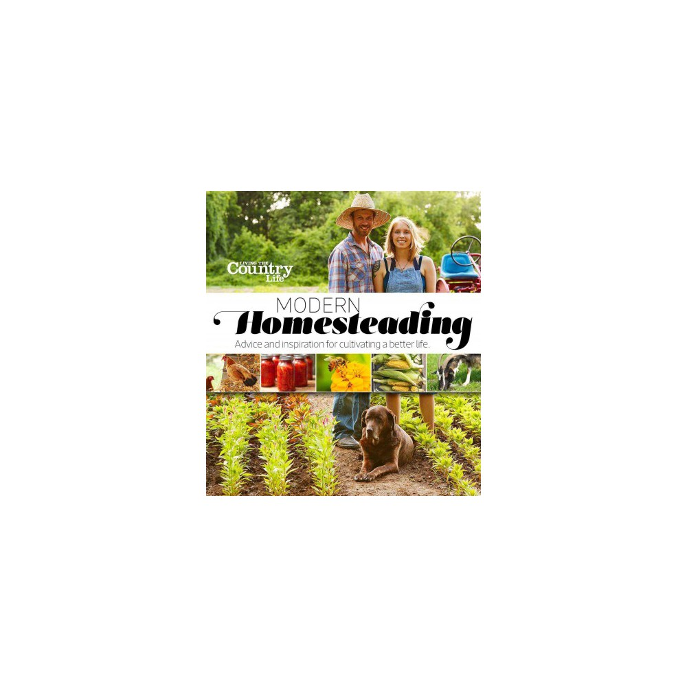 Modern Homesteading : Advice and Inspiration for Cultivating a Better Life (Paperback)