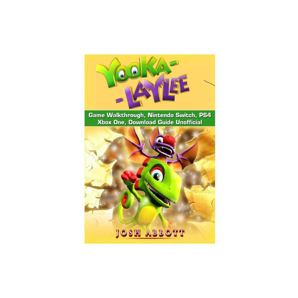Yooka Laylee Game Walkthrough, Nintendo Switch, Ps4, Xbox One, Download Guide Unofficial - (Paperback)