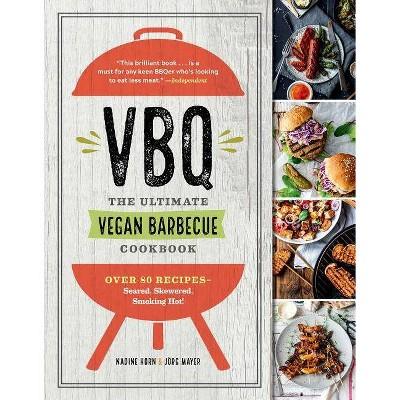 Vbq--The Ultimate Vegan Barbecue Cookbook - by  Nadine Horn & Jörg Mayer (Paperback)