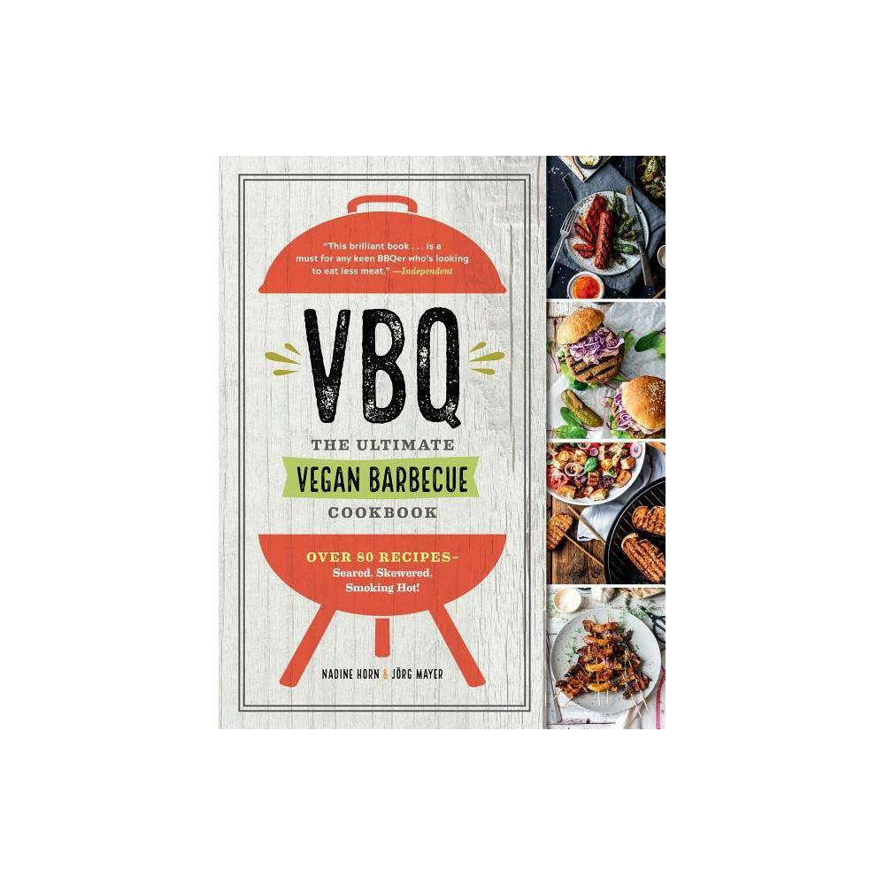 Vbq The Ultimate Vegan Barbecue Cookbook By Nadine Horn J Rg Mayer Paperback