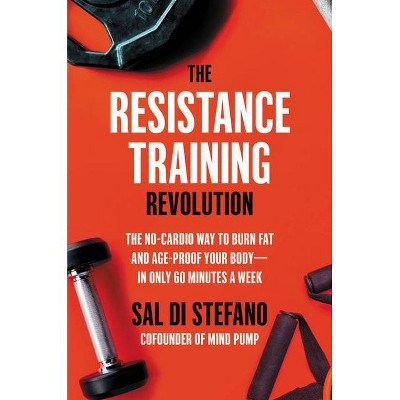 The Resistance Training Revolution - by  Sal Di Stefano (Hardcover)