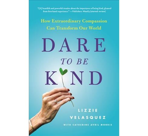 Dare to Be Kind : How Extraordinary Compassion Can Transform Our World -  (Hardcover) - image 1 of 1