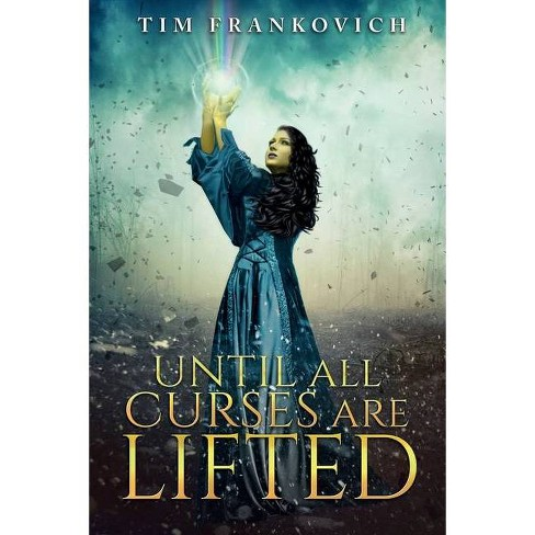 Until All Curses Are Lifted - by  Tim Frankovich (Paperback) - image 1 of 1