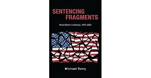 Sentencing Fragments : Penal Reform in America 1975-2025 (Hardcover) (Michael Tonry) - image 1 of 1