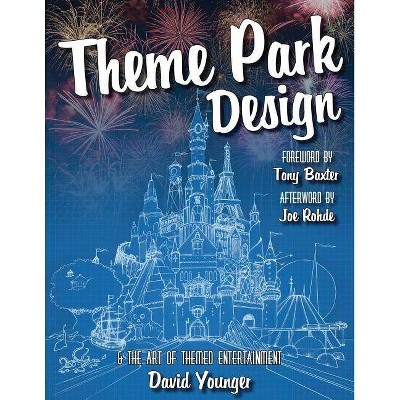 Theme Park Design & The Art of Themed Entertainment - by  David Younger (Paperback)