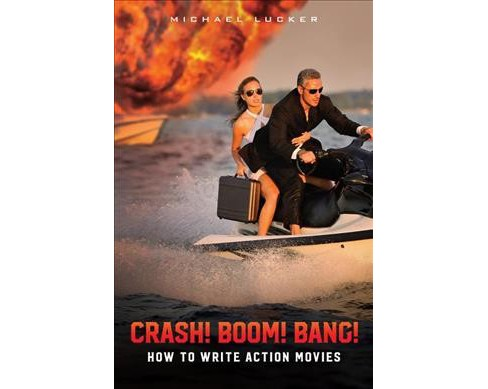 Crash! Boom! Bang! : How to Write Action Movies (Paperback) (Michael Lucker) - image 1 of 1