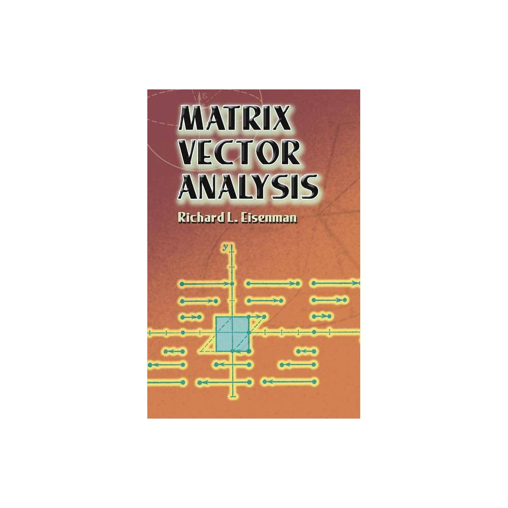 Matrix Vector Analysis Dover Books On Mathematics By Richard L Eisenman Paperback