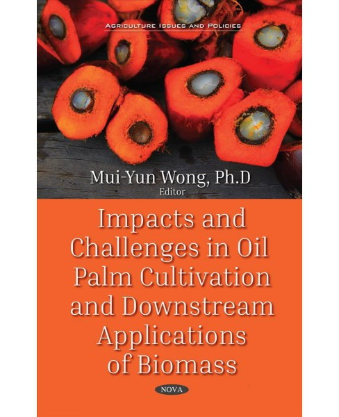 Impacts and Challenges in Oil Palm Production and Downstream Applications -  (Hardcover) - image 1 of 1