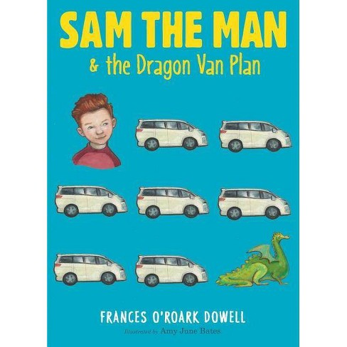 Sam the Man & the Dragon Van Plan - by  Frances O'Roark Dowell (Hardcover) - image 1 of 1