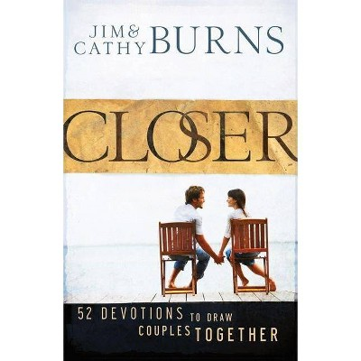 Closer - by Jim Burns & Cathy Burns (Paperback)