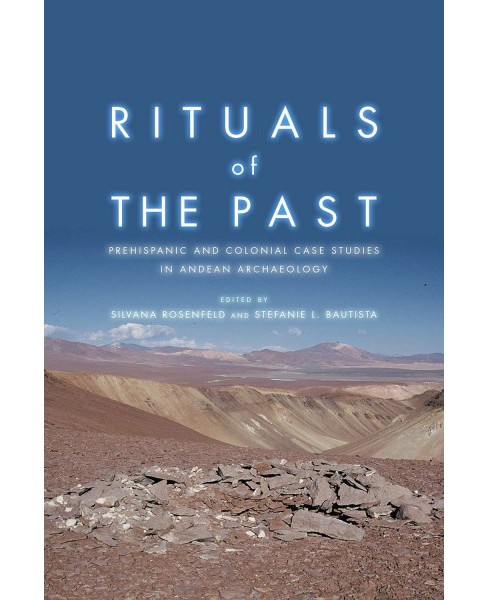 Rituals of the Past : Prehispanic and Colonial Case Studies in Andean Archaeology (Hardcover) - image 1 of 1