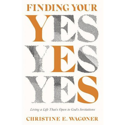 Finding Your Yes - by  Christine E Wagoner (Paperback) - image 1 of 1