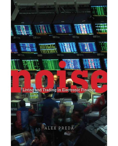 Noise : Living and Trading in Electronic Finance (Paperback) (Alex Preda) - image 1 of 1