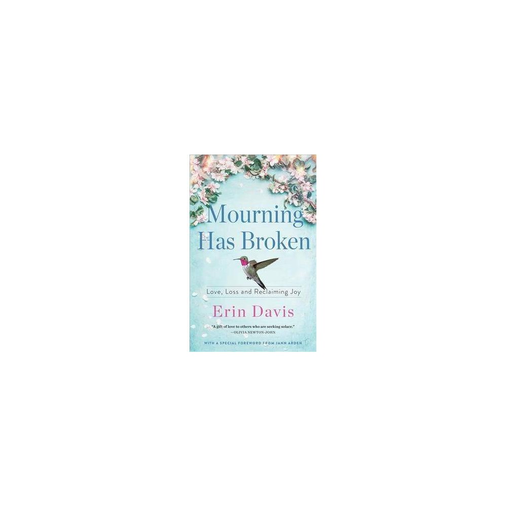 Mourning Has Broken : Love, Loss and Reclaiming Joy - by Erin Davis (Hardcover)