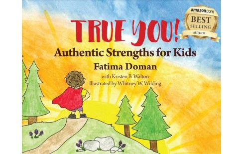 True You! : Authentic Strengths for Kids -  by Fatima Doman (Hardcover) - image 1 of 1