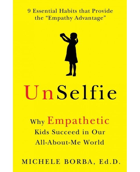 Unselfie : Why Empathetic Kids Succeed in Our All-about-me World (Paperback) (Michele Borba) - image 1 of 1