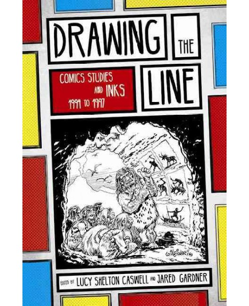 Drawing the Line : Comics Studies and Inks 1994-1997 (Paperback) (Lucy Shelton Caswell & Jared Gardner) - image 1 of 1