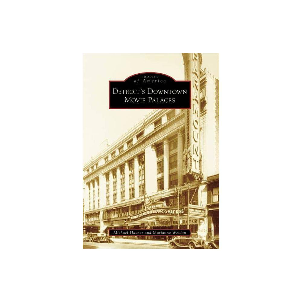 Detroit S Downtown Movie Palaces Images Of America Arcadia Publishing By Michael Hauser Marianne Weldon Paperback