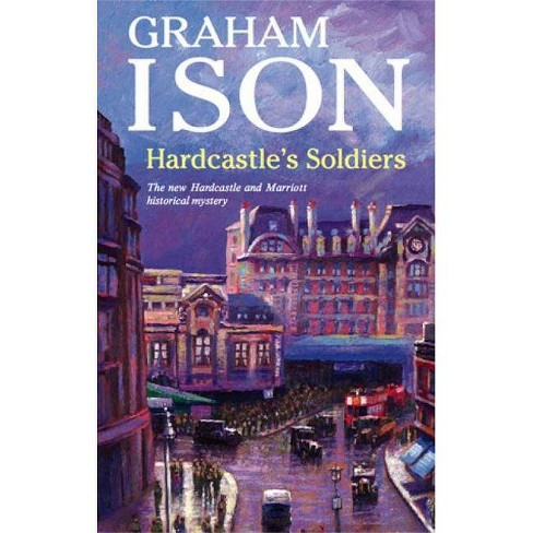 Hardcastle's Soldiers - (Hardcastle and Marriott Historical Mysteries (Hardcover)) by  Graham Ison - image 1 of 1