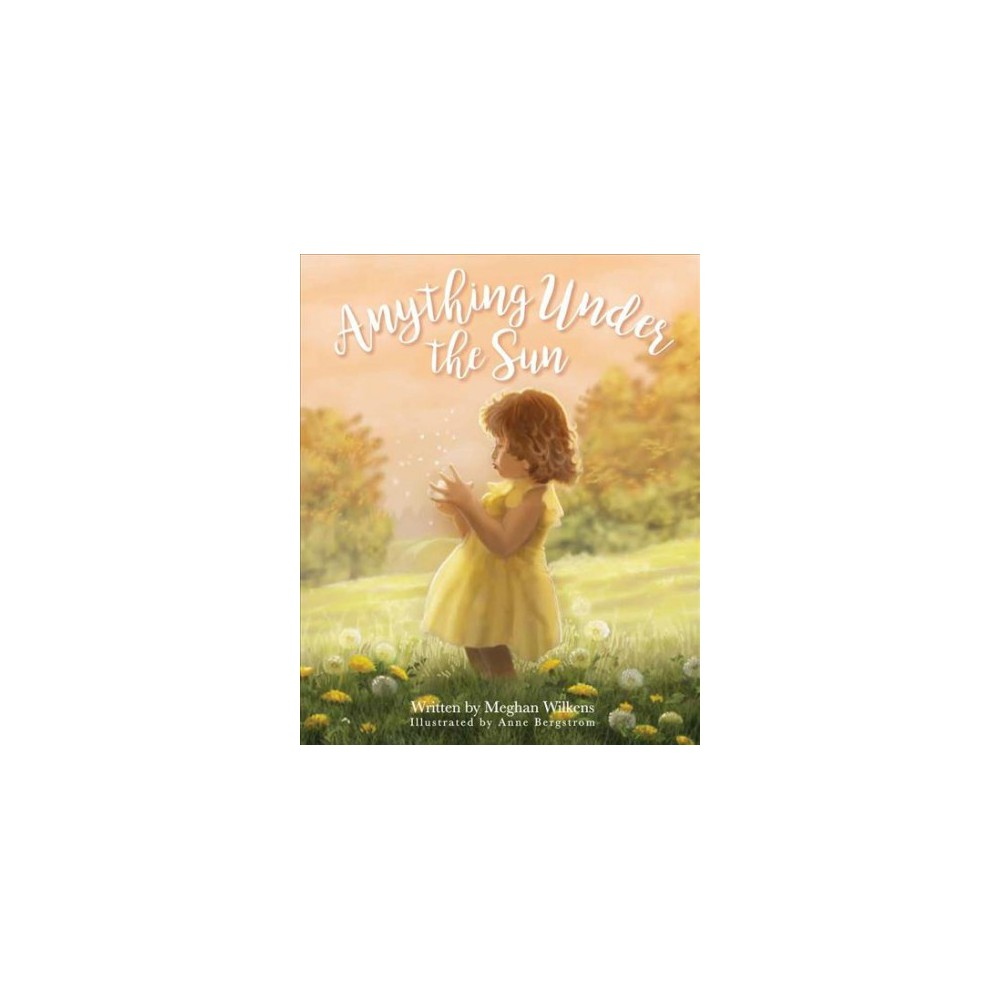 Anything Under the Sun (Hardcover) (Meghan Wilkens)