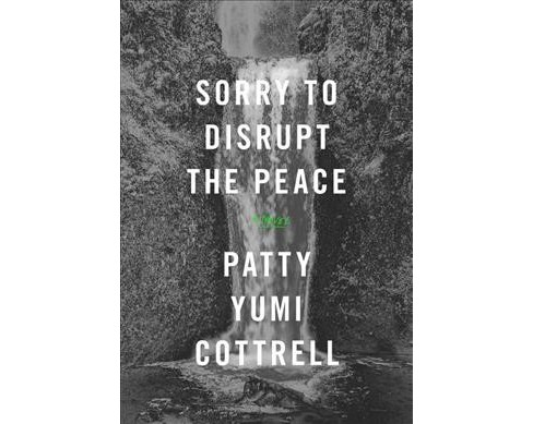 Sorry to Disrupt the Peace (Hardcover) (Patty Yumi Cottrell) - image 1 of 1