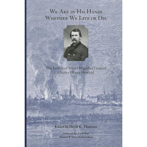 We Are in His Hands Whether We Live or Die - (Voices of the Civil War) by  Charles Henry Howard - image 1 of 1