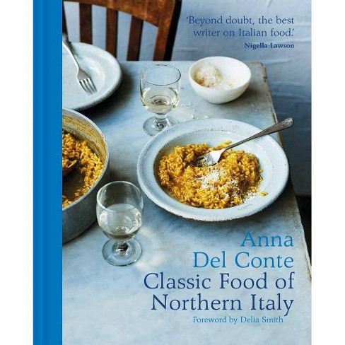 Classic Food of Northern Italy - by  Anna Del Conte (Hardcover) - image 1 of 1