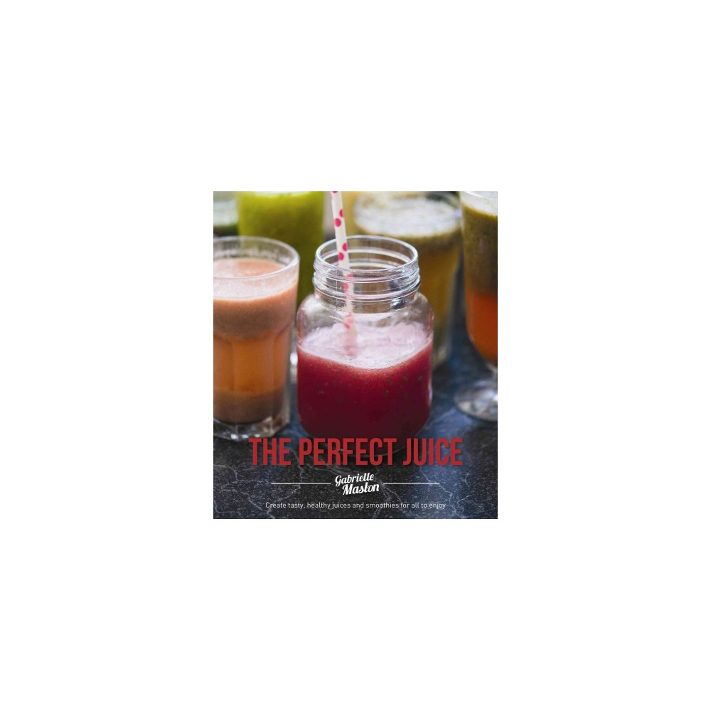 Perfect Juice : Create tasty, healthy juices and smoothies for all to enjoy (Paperback) (Gabrielle