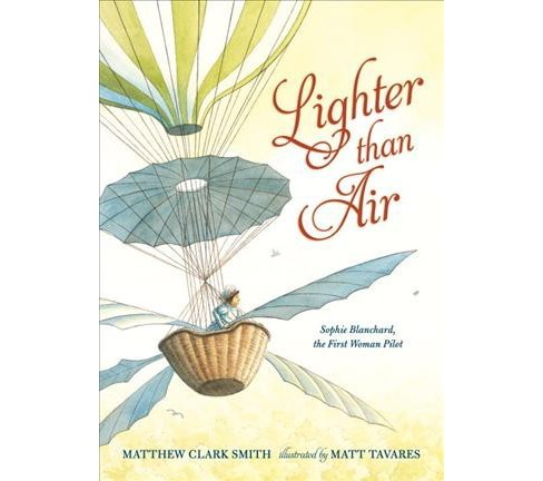 Lighter Than Air : Sophie Blanchard, the First Woman Pilot - by Matthew Clark Smith (School And Library) - image 1 of 1