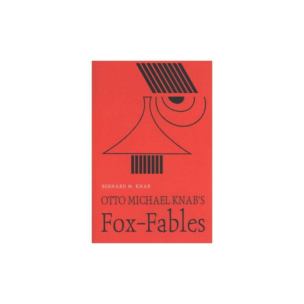 Otto Michael Knab's Fox-fables (Paperback) (Bernard M. Knab & Ulrich Lehner)