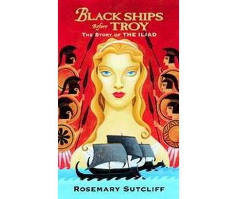 Black Ships Before Troy : The Story Of The Iliad (Reprint) (Paperback) (Rosemary Sutcliff) - image 1 of 1