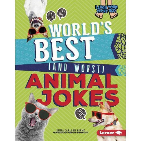 World's Best (and Worst) Animal Jokes - (Laugh Your Socks Off!) by  Emma Carlson Berne (Hardcover) - image 1 of 1