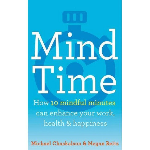 Mind Time: How Ten Mindful Minutes Can Enhance Your Work, Health and Happiness - (Paperback) - image 1 of 1