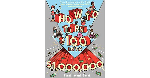 How to Turn $100 into $1,000,000 : Earn! Save! Invest! (Paperback) (James McKenna & Jeannine Glista) - image 1 of 1