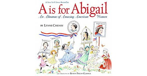 Is for Abigail : An Almanac of Amazing American Women (Reprint) (Paperback) (Lynne Cheney) - image 1 of 1