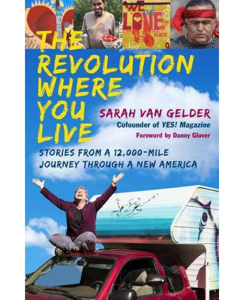 Revolution Where You Live : Stories from a 12,000-Mile Journey Through a New America (Paperback) (Sarah - image 1 of 1