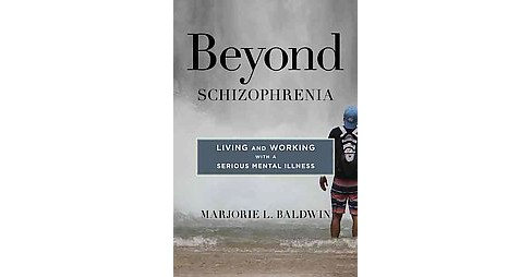 Beyond Schizophrenia : Living and Working With a Serious Mental Illness (Hardcover) (Marjorie L. - image 1 of 1