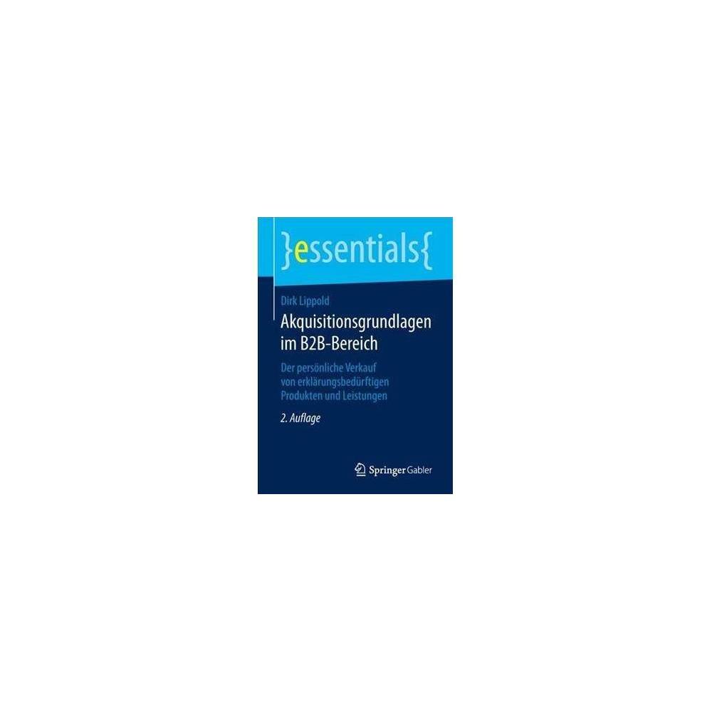 Akquisitionsgrundlagen Im B2b-bereich - (Essentials) by Dirk Lippold (Paperback)