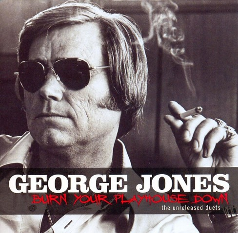 George Jones - Burn Your Playhouse Down: The Unreleased Duets (CD) - image 1 of 1