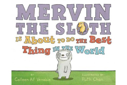 Mervin the Sloth Is About to Do the Best Thing in the World (School And Library) (Colleen AF Venable) - image 1 of 1