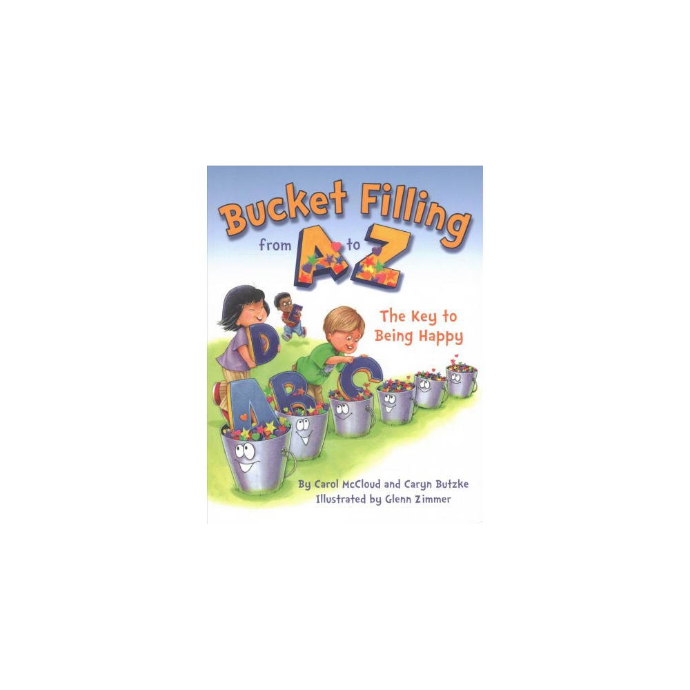 Bucket Filling from A to Z : The Key to Being Happy (Reprint) (Paperback) (Carol Mccloud & Caryn Butzke)
