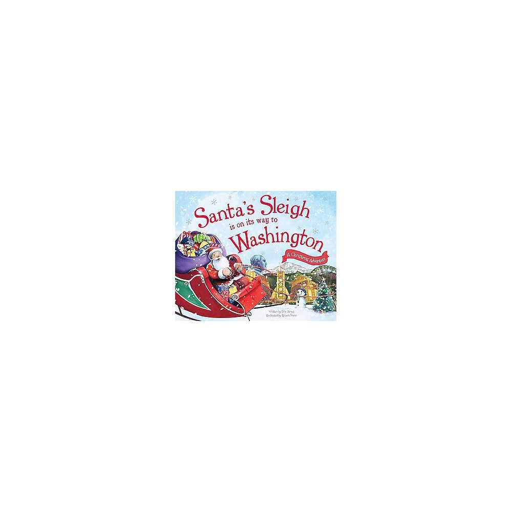 Santa's Sleigh Is on Its Way to Washington ( A Christmas Adventure) (Hardcover) by Eric James