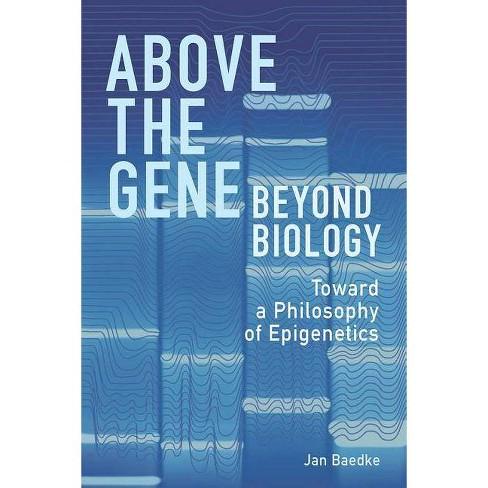 Above the Gene, Beyond Biology - by  Jan Baedke (Hardcover) - image 1 of 1