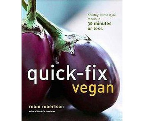 Quick-Fix Vegan : Healthy, Homestyle Meals in 30 Minutes or Less (Paperback) (Robin Robertson) - image 1 of 1