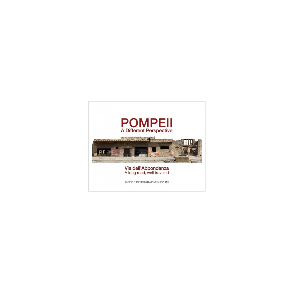 Pompeii, a Different Perspective : Via Dell'abbondanza, a Long Road, Well Traveled (Hardcover) (Arthur