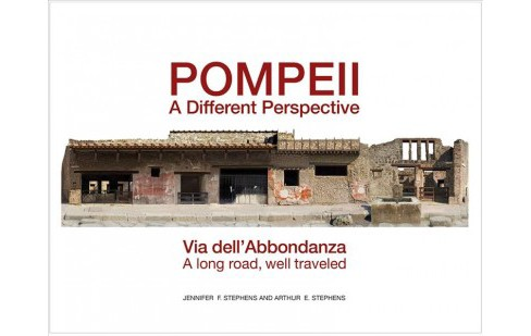 Pompeii, a Different Perspective : Via Dell'abbondanza, a Long Road, Well Traveled (Hardcover) (Arthur - image 1 of 1