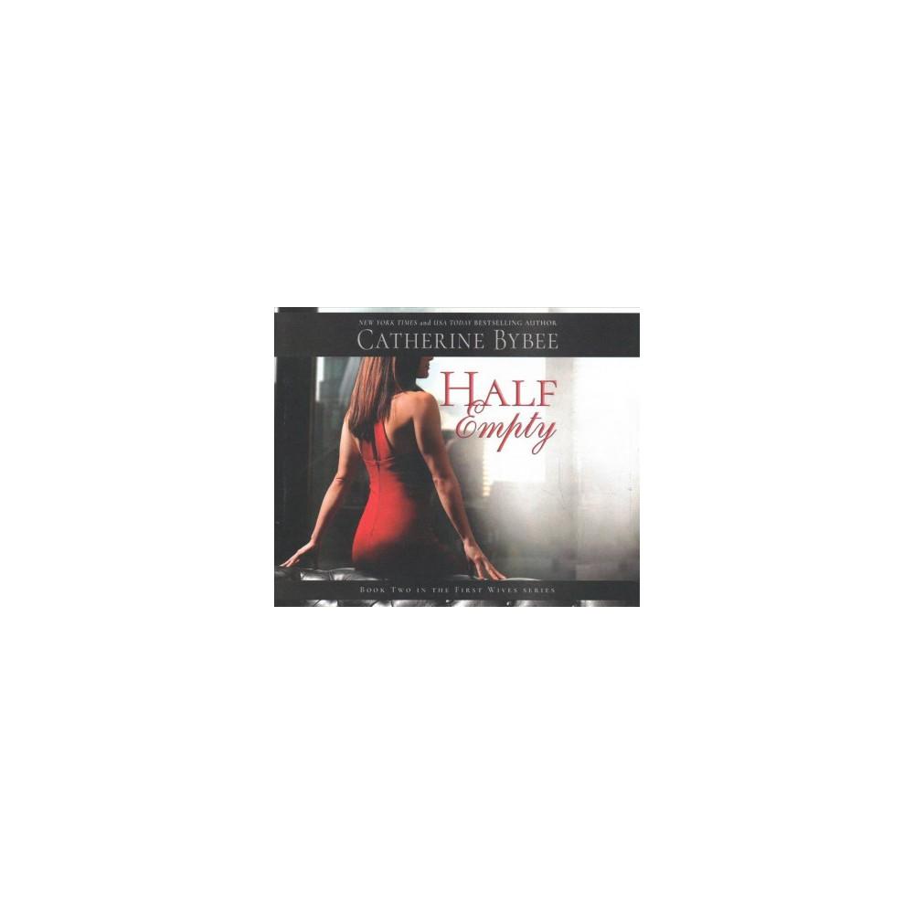 Half Empty - Unabridged (First Wives) by Catherine Bybee (CD/Spoken Word)