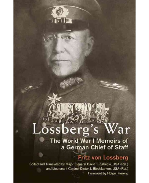 Lossberg's War : The World War I Memoirs of a German Chief of Staff (Hardcover) (Fritz Von Lossberg) - image 1 of 1